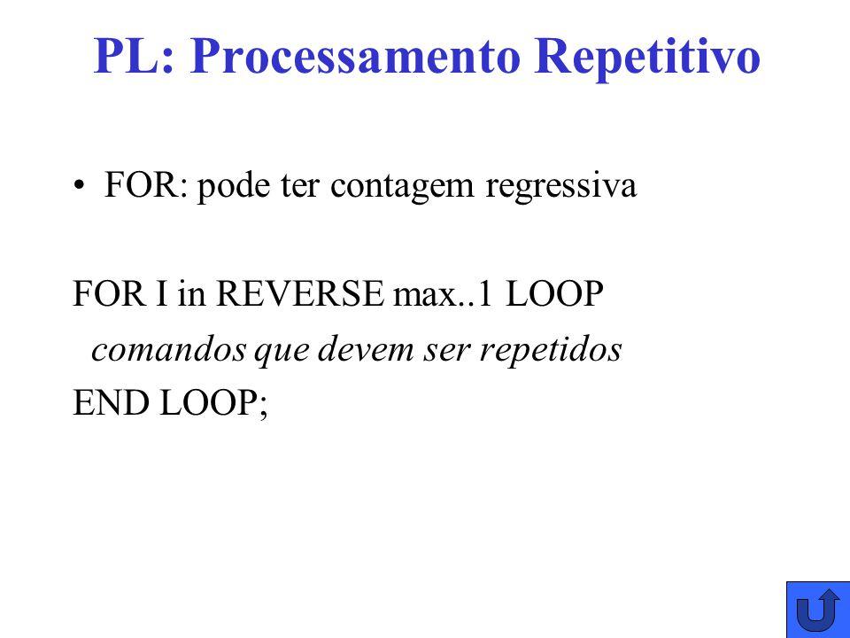 PL: Processamento Repetitivo WHILE: efetua a iteração mediante teste.