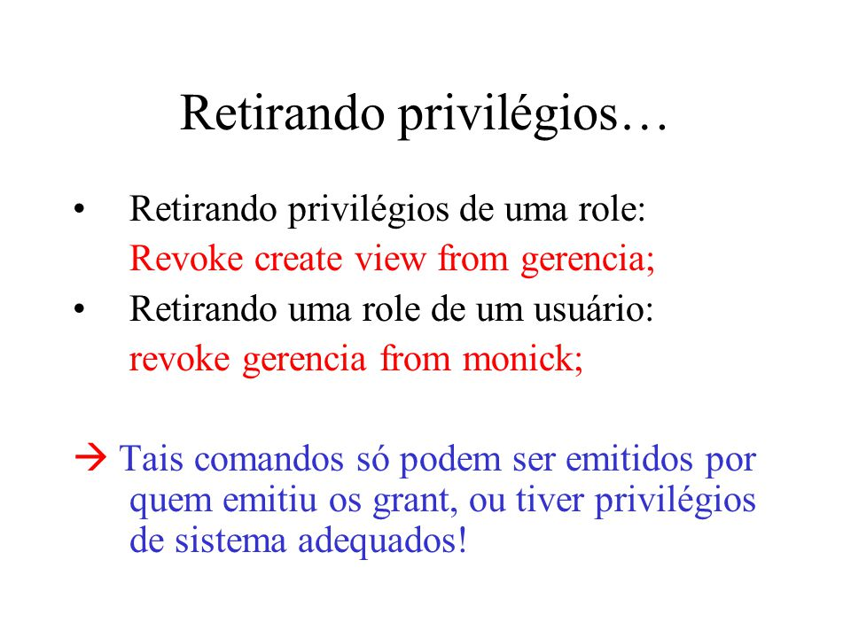 Retirando privilégios… Retirando privilégios de uma role: Revoke create view from gerencia; Retirando uma role de um usuário: revoke gerencia from mon