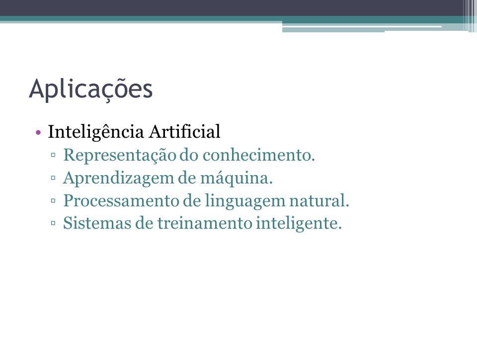 Aplicações Inteligência Artificial Representação do conhecimento. Aprendizagem de máquina. Processamento de linguagem natural. Sistemas de treinamento