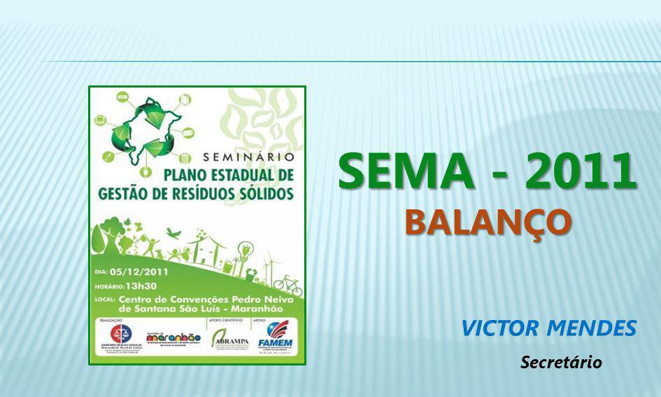 VICTOR MENDES Secretário SEMA - 2011 BALANÇO