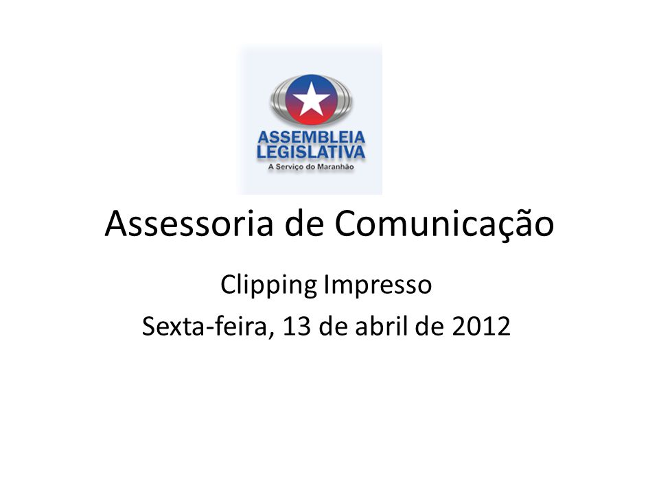 Assessoria de Comunicação Clipping Impresso Sexta-feira, 13 de abril de 2012