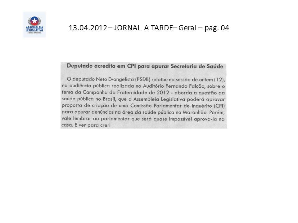 13.04.2012 – JORNAL A TARDE– Geral – pag. 04