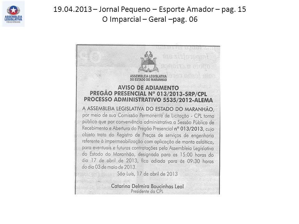 19.04.2013 – Jornal Pequeno – Esporte Amador – pag. 15 O Imparcial – Geral –pag. 06