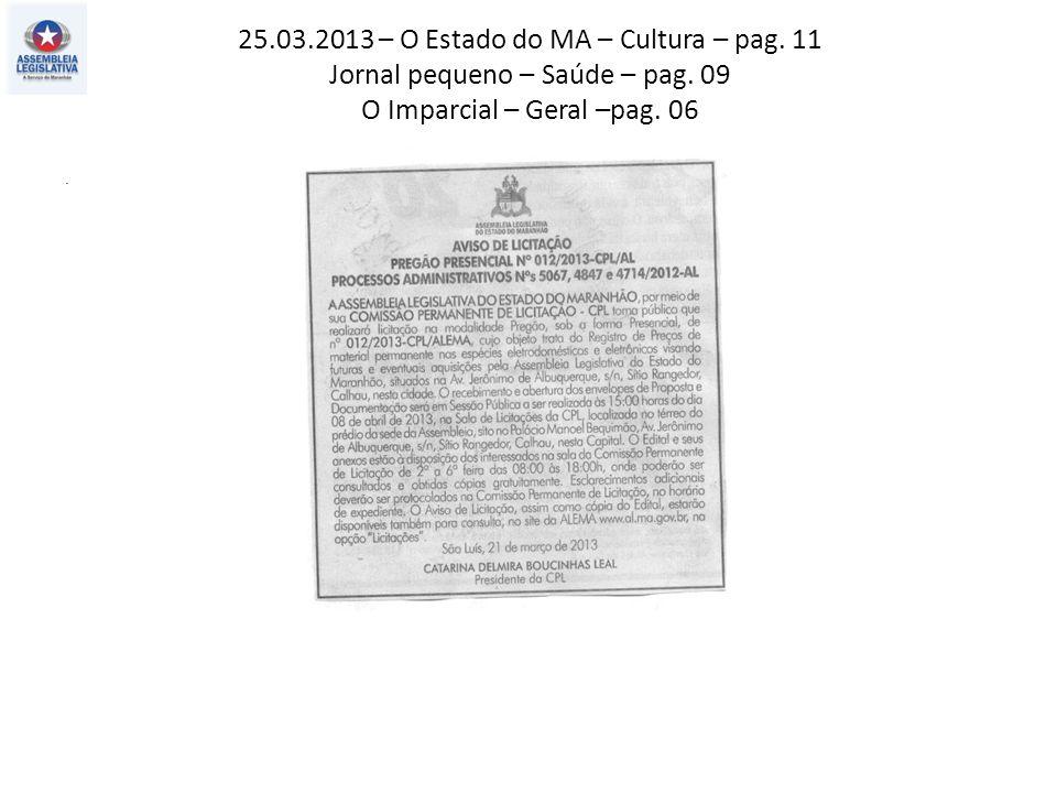 25.03.2013 – O Estado do MA – Cultura – pag. 11 Jornal pequeno – Saúde – pag. 09 O Imparcial – Geral –pag. 06.