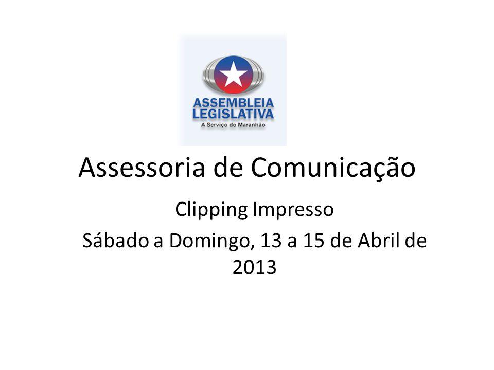 Assessoria de Comunicação Clipping Impresso Sábado a Domingo, 13 a 15 de Abril de 2013