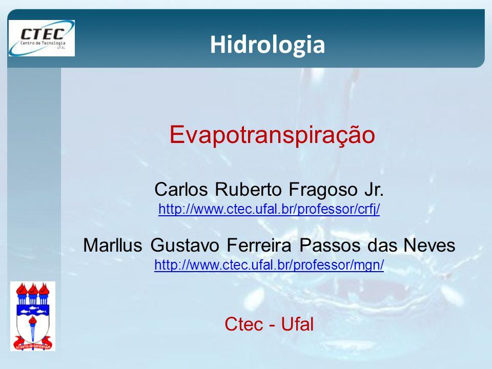Hidrologia Evapotranspiração Carlos Ruberto Fragoso Jr. http://www.ctec.ufal.br/professor/crfj/ Marllus Gustavo Ferreira Passos das Neves http://www.c