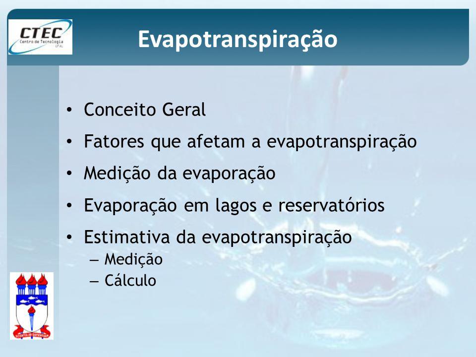 Evaporação (E) – Taxa de conversão da água líquida em vapor, água esta presente nos oceanos, lagos, rios e solo Transpiração (T) – parte do total evaporado para a atmosfera proveniente do solo, através das plantas Conceito Geral - Evapotranspiração