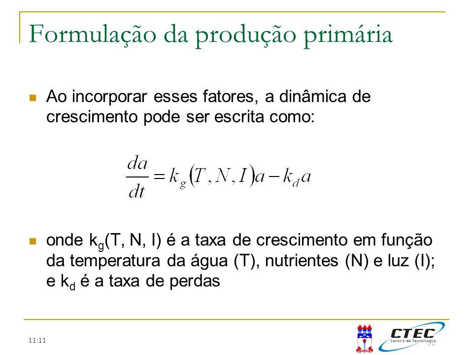11:11 Formulação da produção primária Ao incorporar esses fatores, a dinâmica de crescimento pode ser escrita como: onde k g (T, N, I) é a taxa de cre