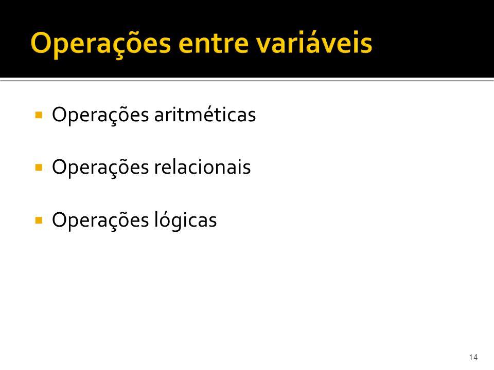 Operações aritméticas Operações relacionais Operações lógicas 14