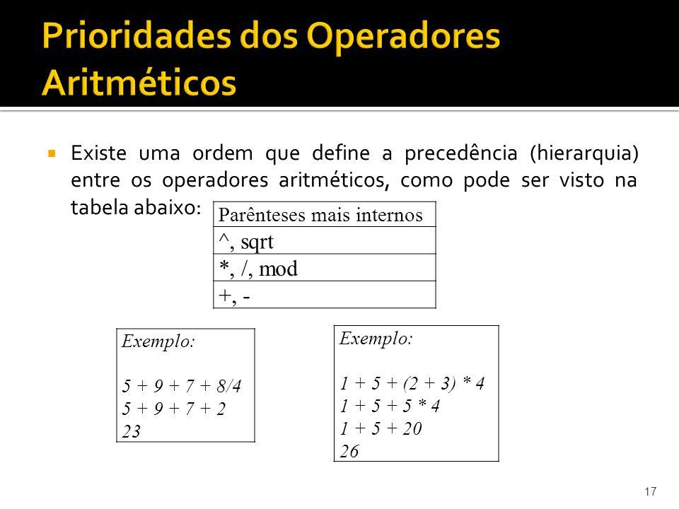 Existe uma ordem que define a precedência (hierarquia) entre os operadores aritméticos, como pode ser visto na tabela abaixo: 17 Parênteses mais inter