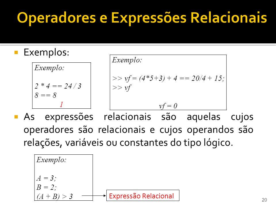 Exemplos: As expressões relacionais são aquelas cujos operadores são relacionais e cujos operandos são relações, variáveis ou constantes do tipo lógic