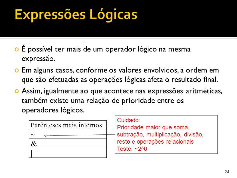 24 É possível ter mais de um operador lógico na mesma expressão. Em alguns casos, conforme os valores envolvidos, a ordem em que são efetuadas as oper