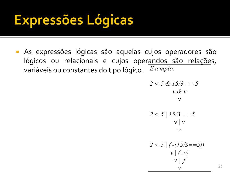 As expressões lógicas são aquelas cujos operadores são lógicos ou relacionais e cujos operandos são relações, variáveis ou constantes do tipo lógico.