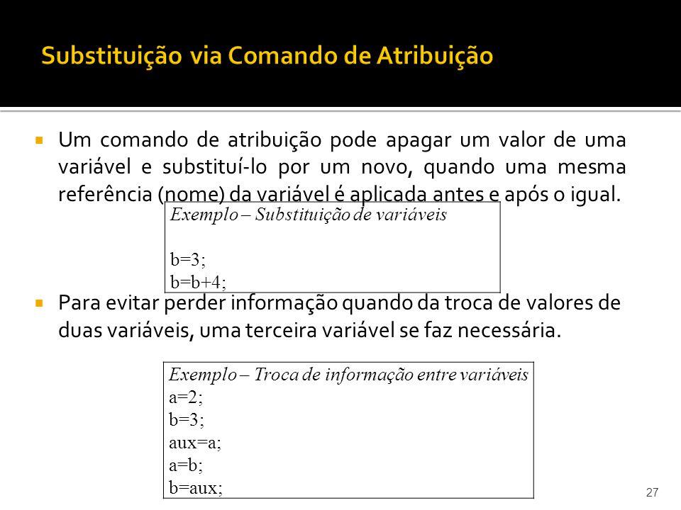 Um comando de atribuição pode apagar um valor de uma variável e substituí-lo por um novo, quando uma mesma referência (nome) da variável é aplicada an
