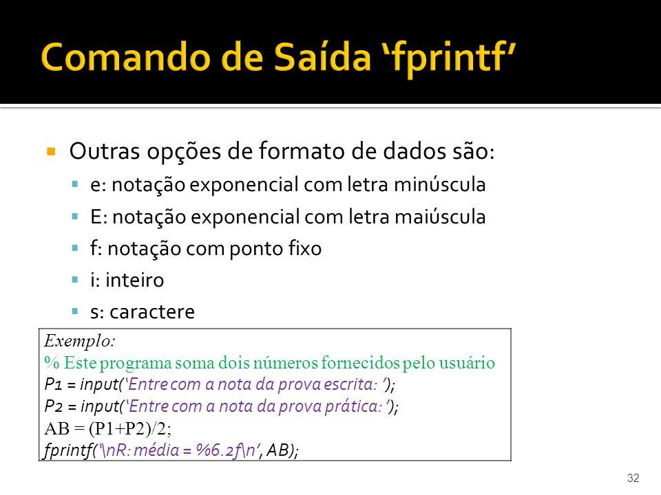 Outras opções de formato de dados são: e: notação exponencial com letra minúscula E: notação exponencial com letra maiúscula f: notação com ponto fixo