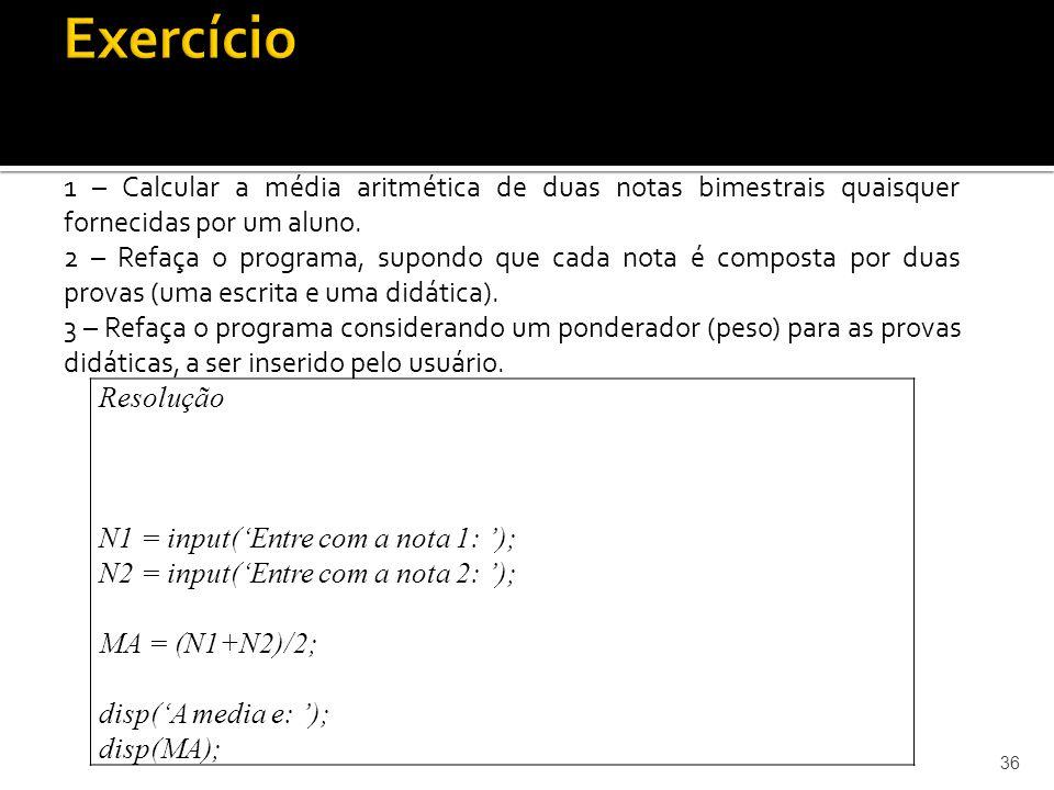 1 – Calcular a média aritmética de duas notas bimestrais quaisquer fornecidas por um aluno. 2 – Refaça o programa, supondo que cada nota é composta po