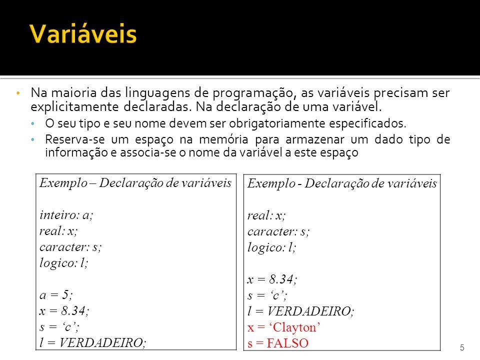 Na maioria das linguagens de programação, as variáveis precisam ser explicitamente declaradas. Na declaração de uma variável. O seu tipo e seu nome de