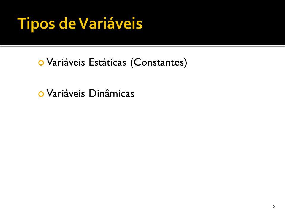 8 Variáveis Estáticas (Constantes) Variáveis Dinâmicas