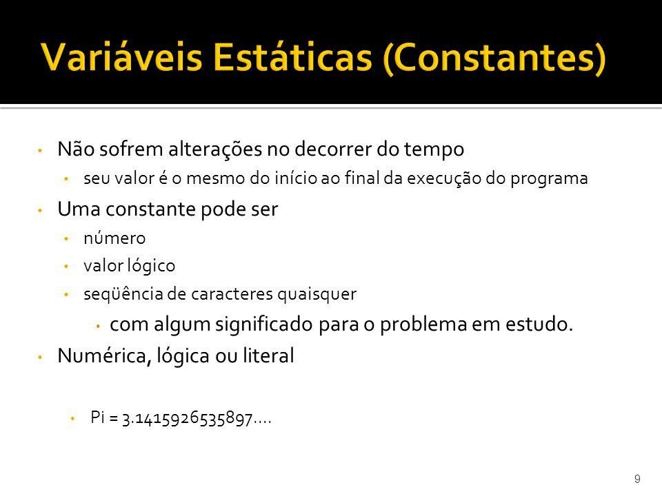 9 Não sofrem alterações no decorrer do tempo seu valor é o mesmo do início ao final da execução do programa Uma constante pode ser número valor lógico
