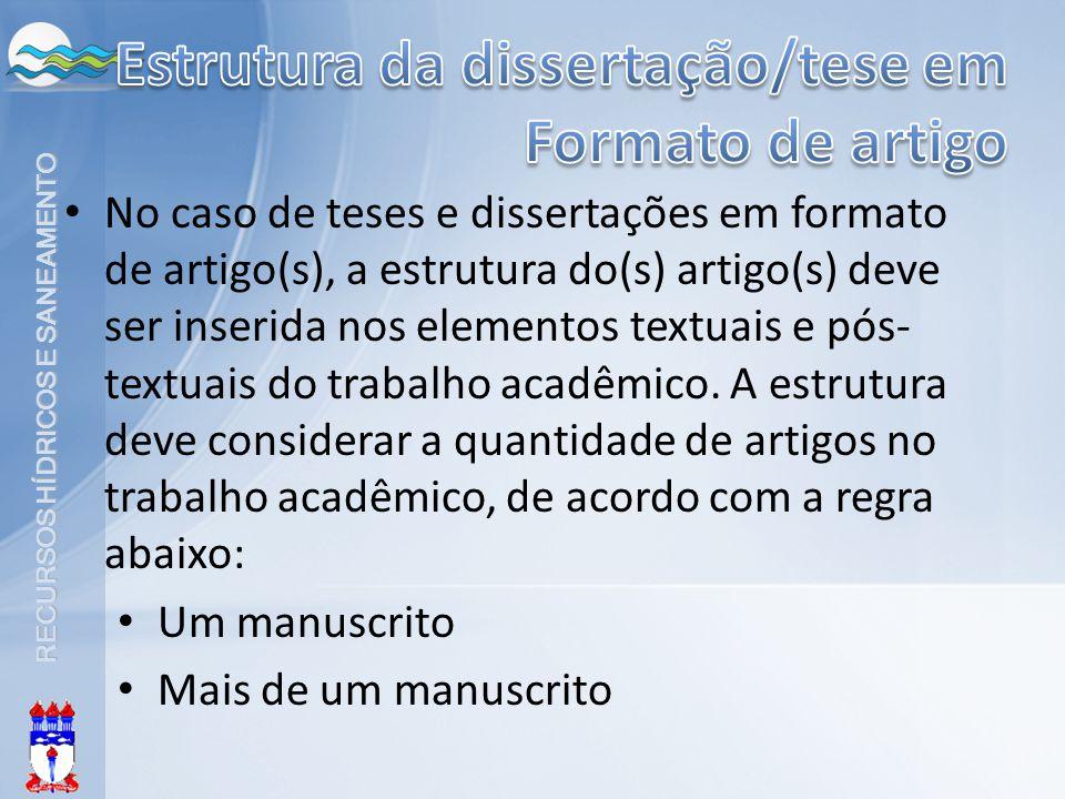 No caso de teses e dissertações em formato de artigo(s), a estrutura do(s) artigo(s) deve ser inserida nos elementos textuais e pós- textuais do traba