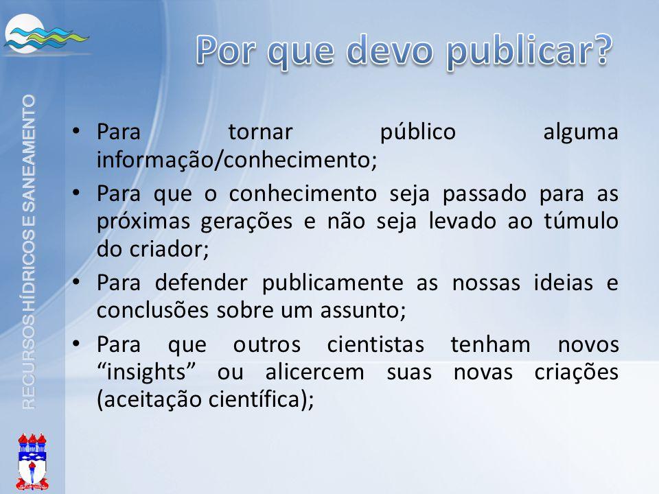 RECURSOS HÍDRICOS E SANEAMENTO Para tornar público alguma informação/conhecimento; Para que o conhecimento seja passado para as próximas gerações e nã