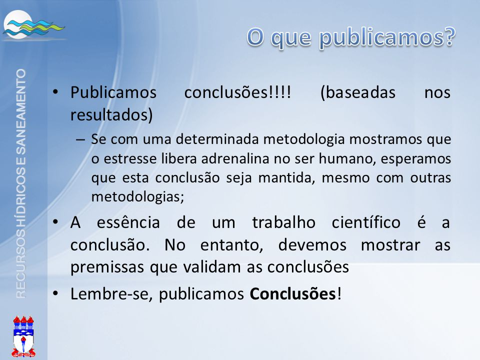 RECURSOS HÍDRICOS E SANEAMENTO Publicamos conclusões!!!! (baseadas nos resultados) – Se com uma determinada metodologia mostramos que o estresse liber