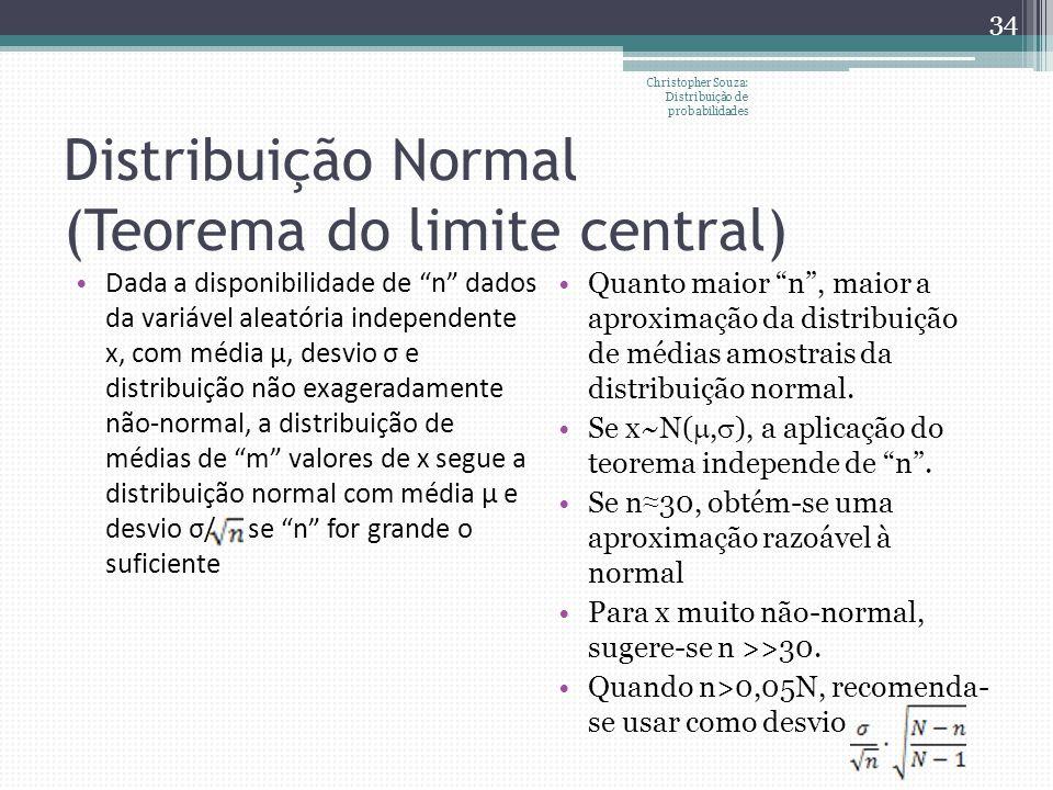 Distribuição Normal (Teorema do limite central) Christopher Souza: Distribuição de probabilidades 34 Dada a disponibilidade de n dados da variável ale