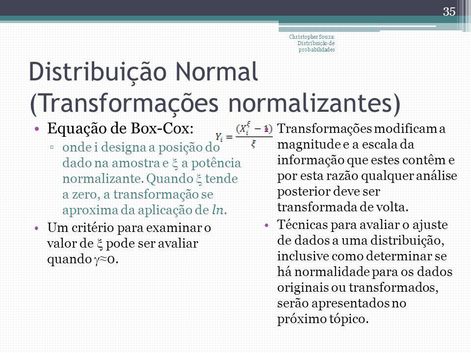 Distribuição Normal (Transformações normalizantes) Christopher Souza: Distribuição de probabilidades 35 Equação de Box-Cox: onde i designa a posição d