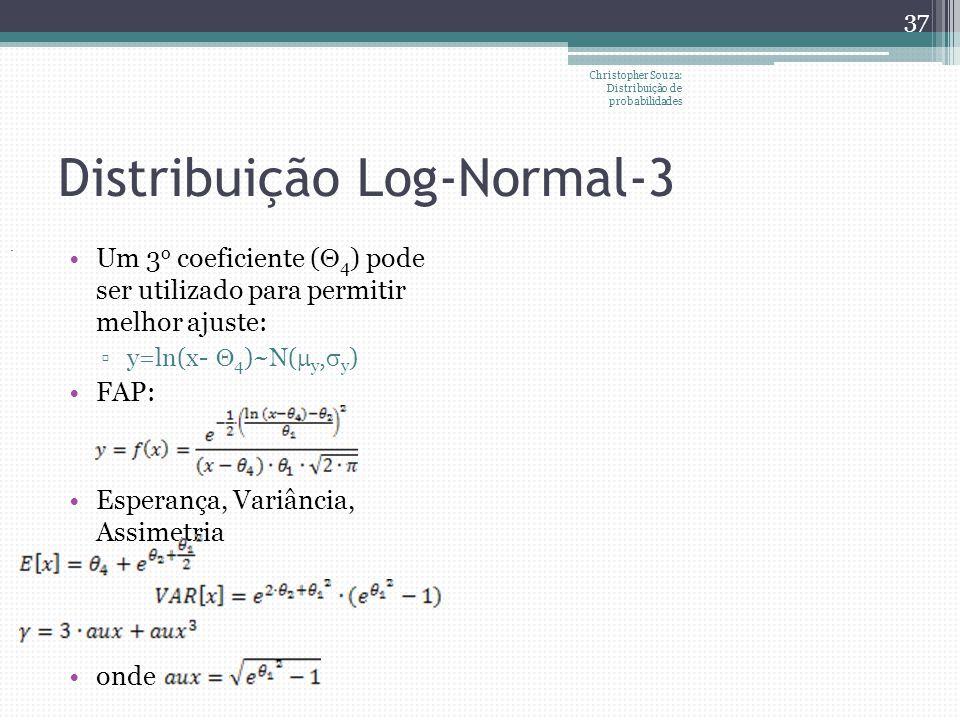 Distribuição Log-Normal-3 Christopher Souza: Distribuição de probabilidades 37 Um 3 o coeficiente ( 4 ) pode ser utilizado para permitir melhor ajuste