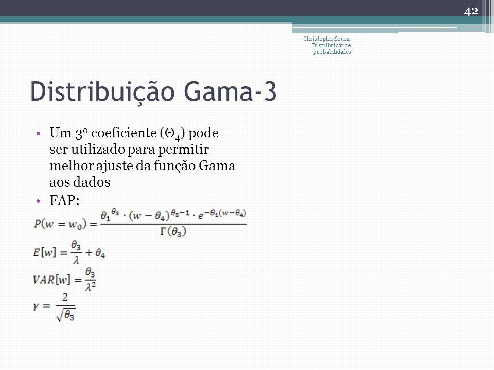 Distribuição Gama-3 Christopher Souza: Distribuição de probabilidades 42 Um 3 o coeficiente ( 4 ) pode ser utilizado para permitir melhor ajuste da fu
