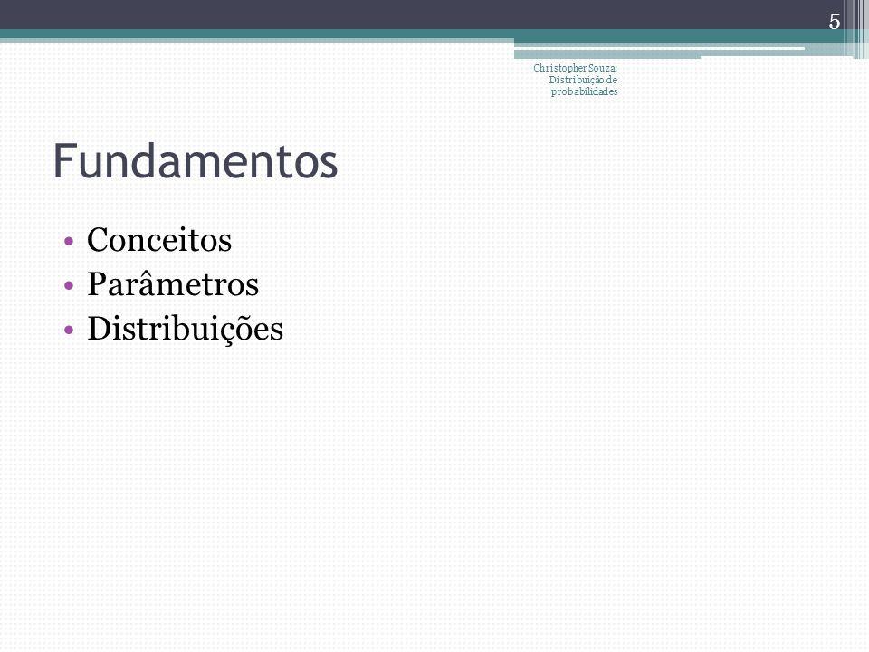 Distribuição binomial Considere y=número de sucessos em n repetições do experimento y=x i ={0,1,2,3,…,n} Supondo que o interesse é analisar a probabilidade de obter y 0 sucessos em n observações, tem-se: Resultados independentes e ordem não importa (combinação) Observe que os coeficientes são p e n Christopher Souza: Distribuição de probabilidades 16