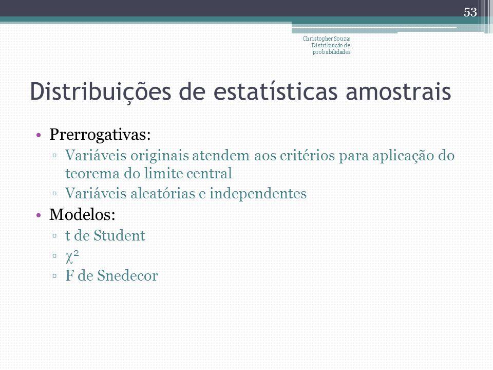 Distribuições de estatísticas amostrais Prerrogativas: Variáveis originais atendem aos critérios para aplicação do teorema do limite central Variáveis