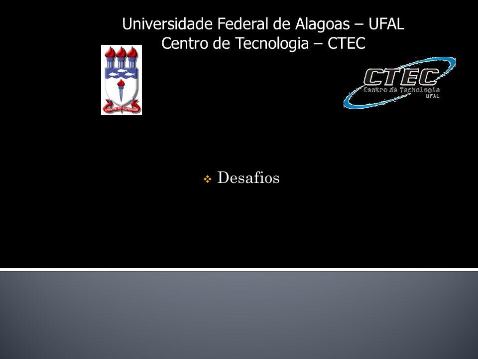 Universidade Federal de Alagoas – UFAL Centro de Tecnologia – CTEC Desafios