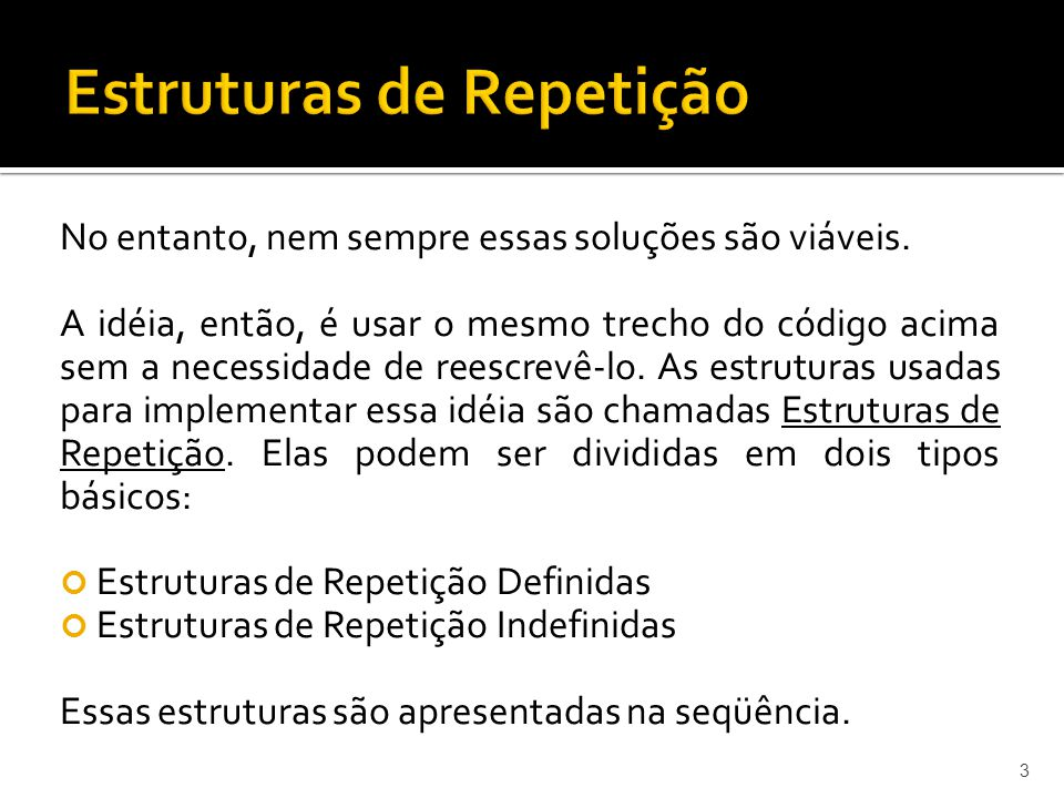 Estruturas de Repetição indefinidas são estruturas onde não se conhece, a priori, quantas repetições serão realizadas.