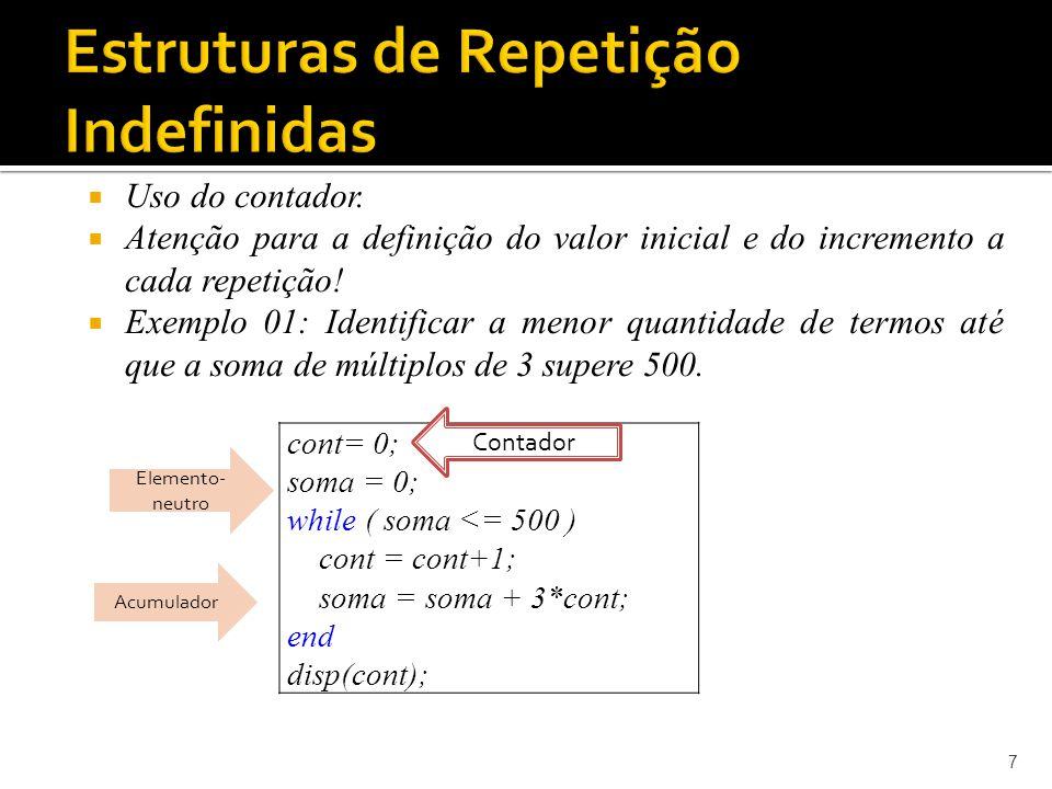 As estruturas de repetição indefinidas também podem ser usadas em problemas com número de repetições conhecidas.