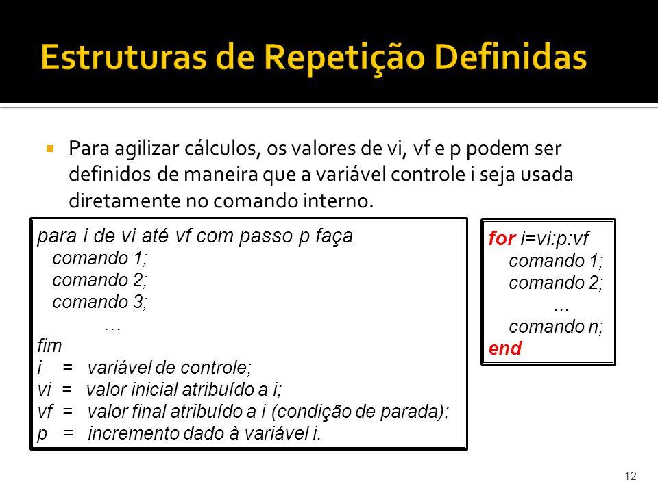 Para agilizar cálculos, os valores de vi, vf e p podem ser definidos de maneira que a variável controle i seja usada diretamente no comando interno. 1