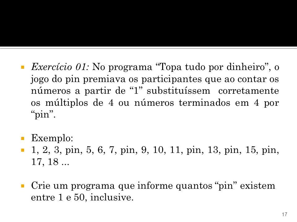17 Exercício 01: No programa Topa tudo por dinheiro, o jogo do pin premiava os participantes que ao contar os números a partir de 1 substituíssem corr