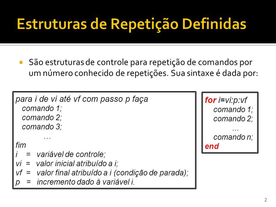 São estruturas de controle para repetição de comandos por um número conhecido de repetições. Sua sintaxe é dada por: 2 para i de vi até vf com passo p