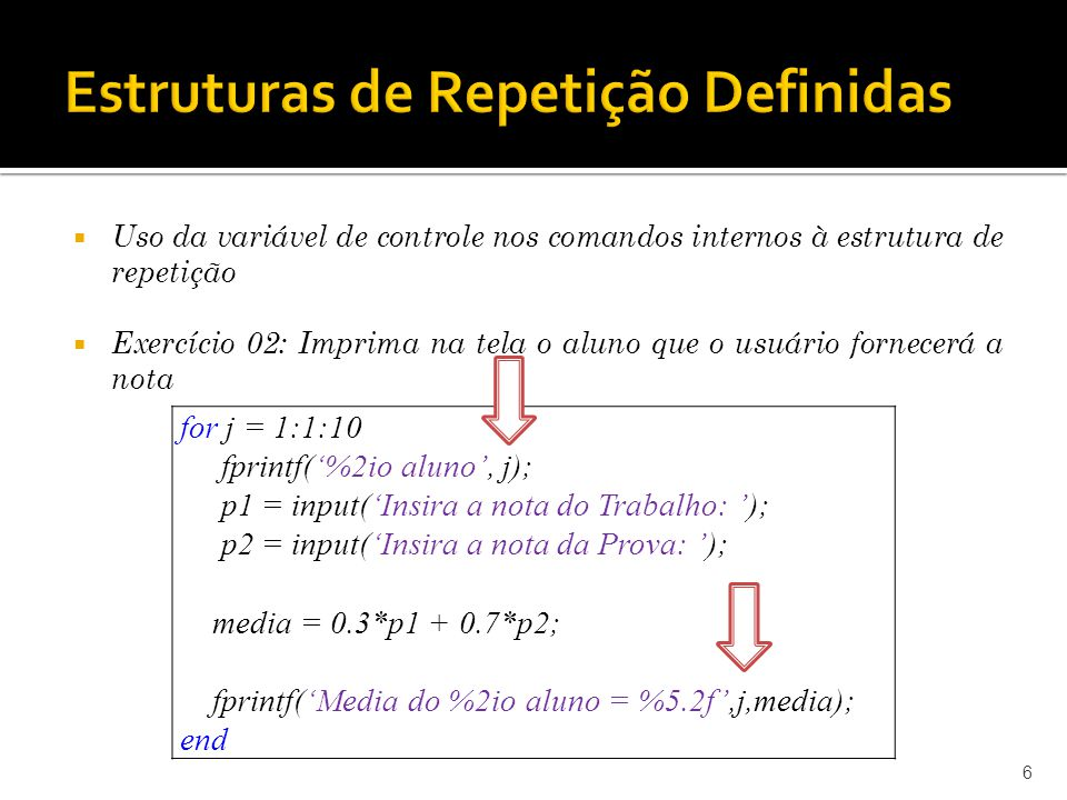 6 for j = 1:1:10 fprintf(%2io aluno, j); p1 = input(Insira a nota do Trabalho: ); p2 = input(Insira a nota da Prova: ); media = 0.3*p1 + 0.7*p2; fprin