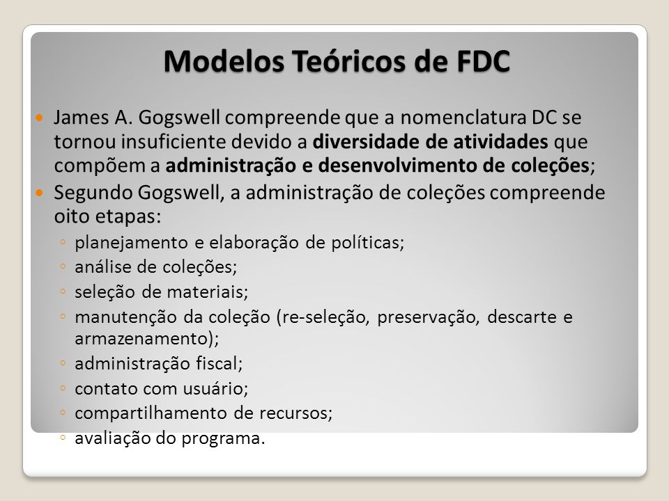 Modelos Teóricos de FDC James A. Gogswell compreende que a nomenclatura DC se tornou insuficiente devido a diversidade de atividades que compõem a adm