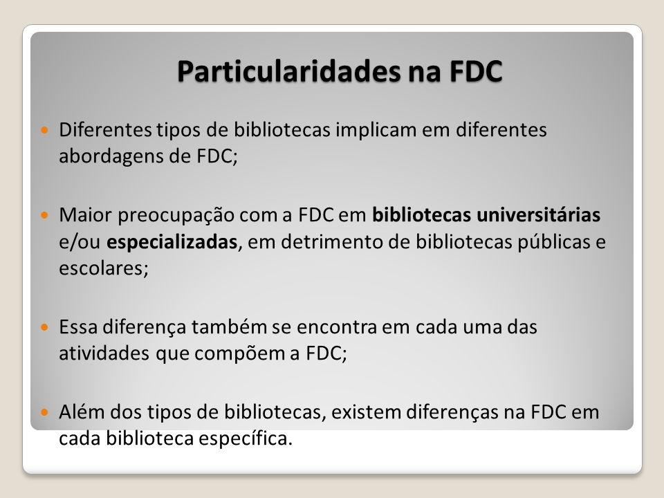 Particularidades na FDC Diferentes tipos de bibliotecas implicam em diferentes abordagens de FDC; Maior preocupação com a FDC em bibliotecas universit