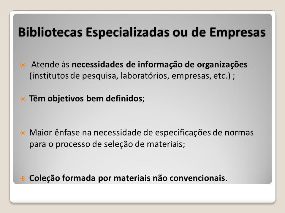 Bibliotecas Especializadas ou de Empresas Atende às necessidades de informação de organizações (institutos de pesquisa, laboratórios, empresas, etc.)
