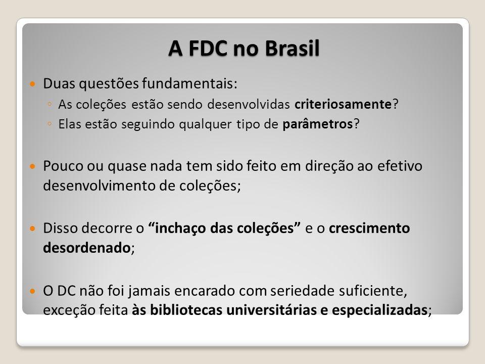 A FDC no Brasil Duas questões fundamentais: As coleções estão sendo desenvolvidas criteriosamente? Elas estão seguindo qualquer tipo de parâmetros? Po