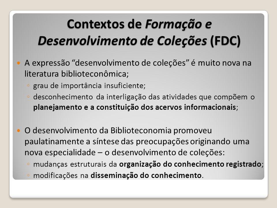 Contextos de Formação e Desenvolvimento de Coleções (FDC) A expressão desenvolvimento de coleções é muito nova na literatura biblioteconômica; grau de