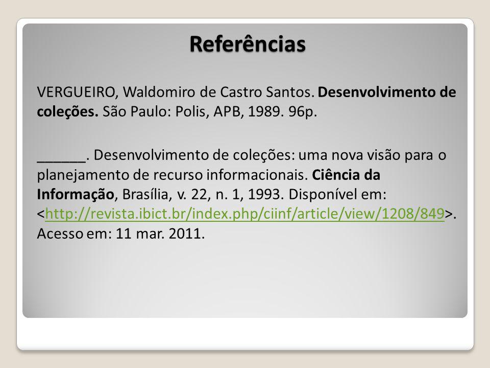 Referências VERGUEIRO, Waldomiro de Castro Santos. Desenvolvimento de coleções. São Paulo: Polis, APB, 1989. 96p. ______. Desenvolvimento de coleções: