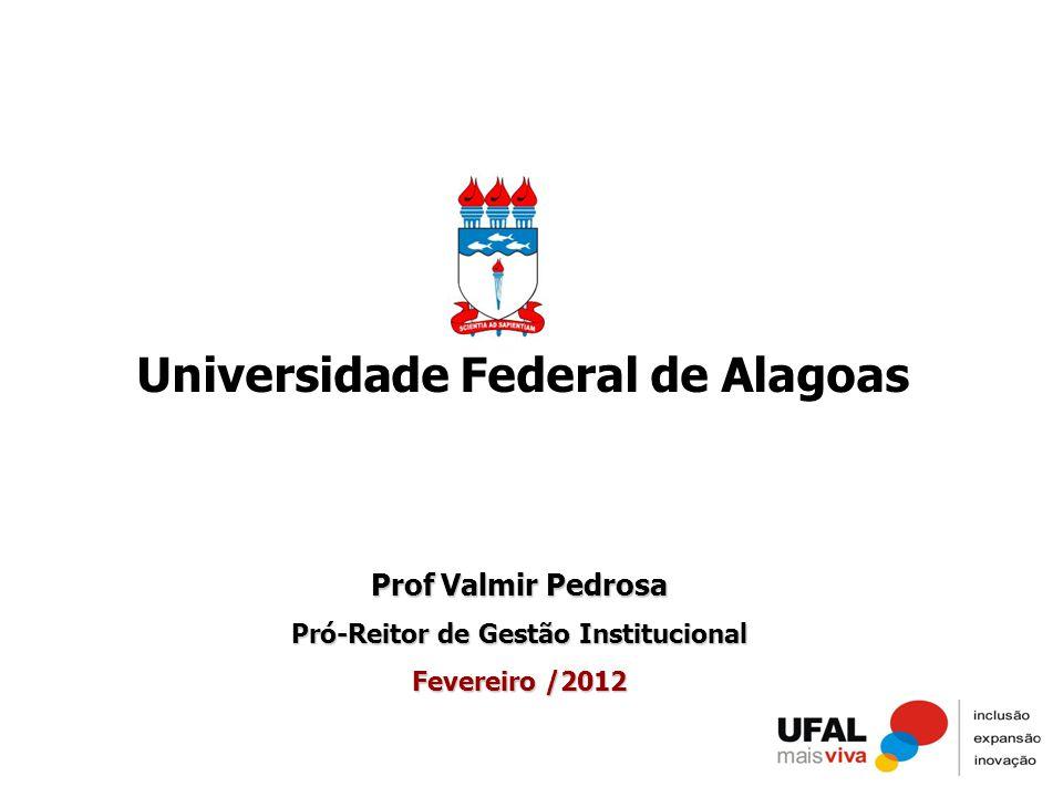 Prof Valmir Pedrosa Pró-Reitor de Gestão Institucional Fevereiro /2012 Universidade Federal de Alagoas