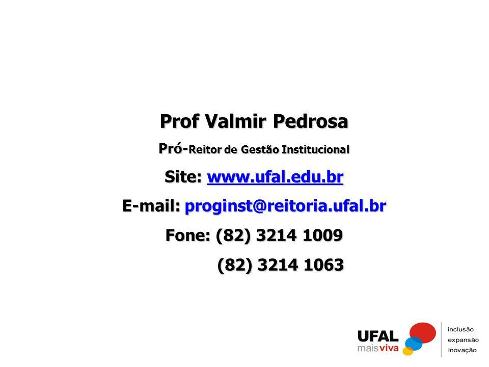 Prof Valmir Pedrosa Pró- Reitor de Gestão Institucional Site: www.ufal.edu.br www.ufal.edu.br E-mail: proginst@reitoria.ufal.br Fone: (82) 3214 1009 (
