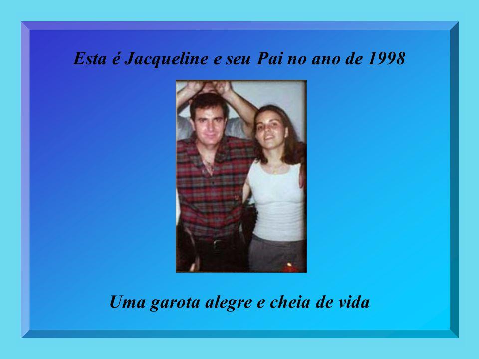 Esta é Jacqueline e seu Pai no ano de 1998 Uma garota alegre e cheia de vida