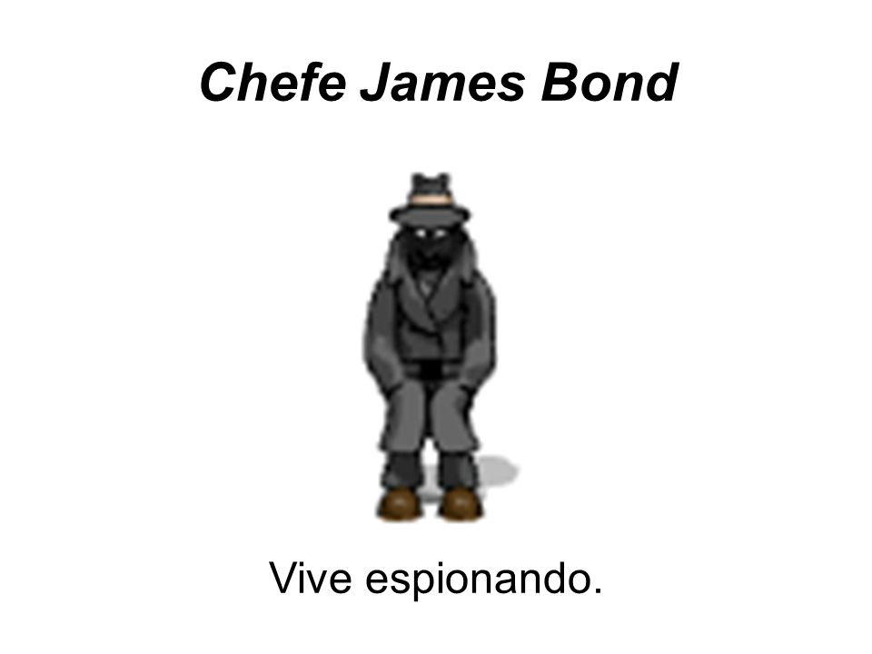 Chefe James Bond Vive espionando.