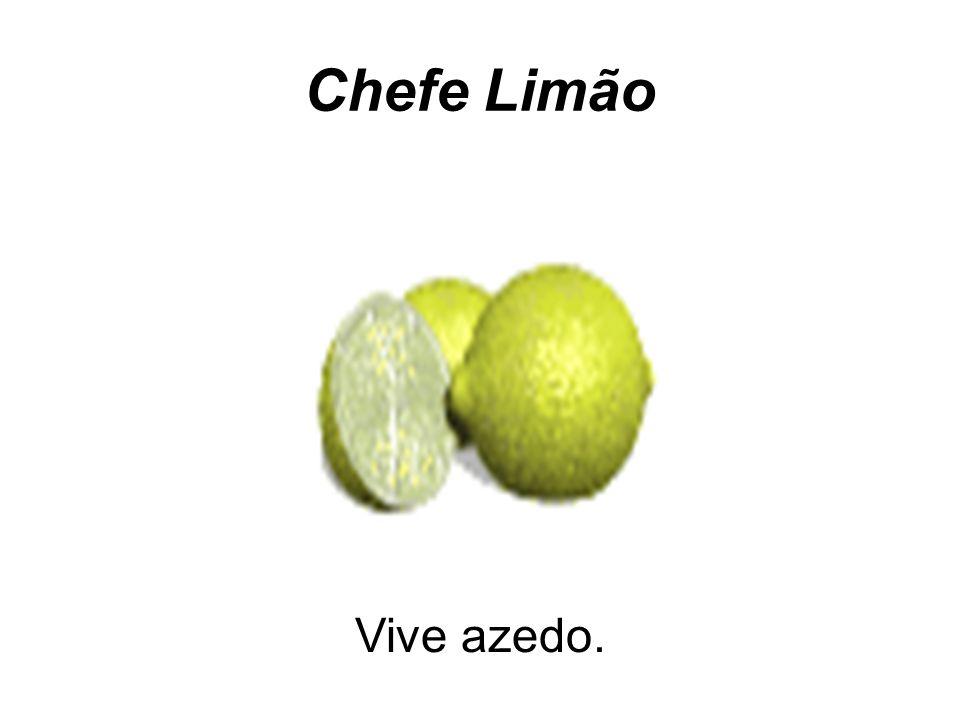 Chefe Limão Vive azedo.